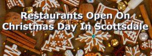Christmas Day Restaurants Scottsdale AZ