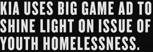 kia statement with big game ad to shine light on issue of youth homelessness