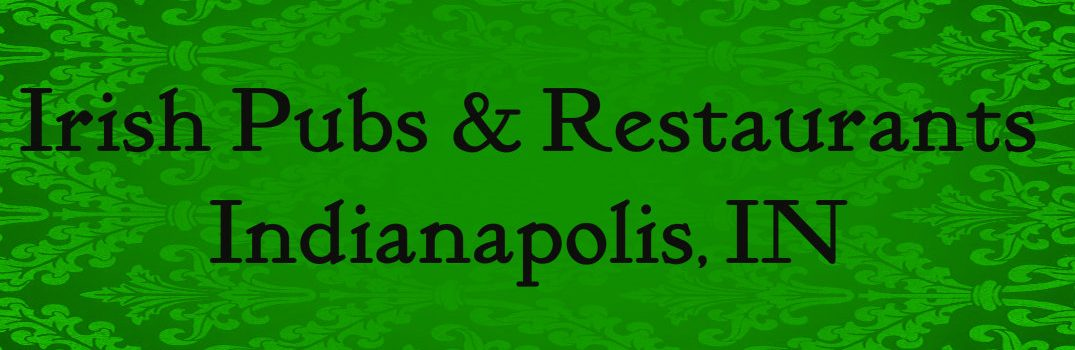 Enjoy Some Delicious Irish Fare Right Here in Indianapolis at One of These Pubs